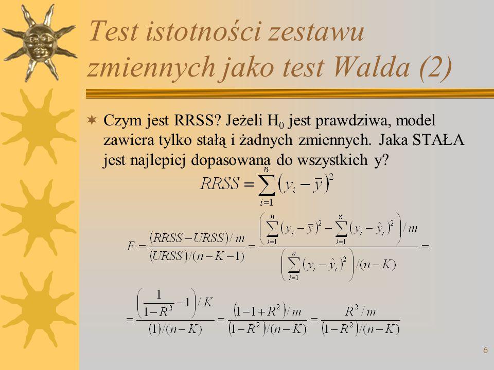 6 Test istotności zestawu zmiennych jako test Walda (2)  Czym jest RRSS? Jeżeli H 0 jest prawdziwa, model zawiera tylko stałą i żadnych zmiennych. Ja