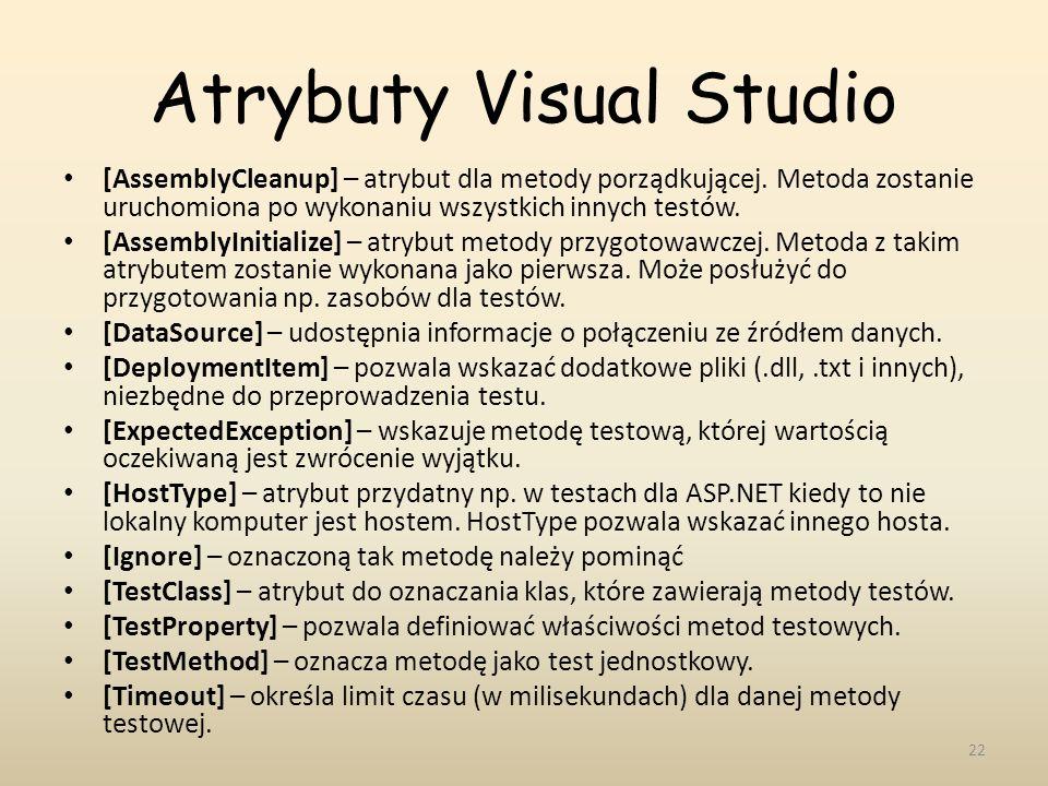 Atrybuty Visual Studio [AssemblyCleanup] – atrybut dla metody porządkującej. Metoda zostanie uruchomiona po wykonaniu wszystkich innych testów. [Assem