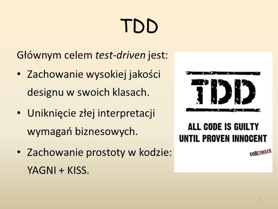 TDD Głównym celem test-driven jest: Zachowanie wysokiej jakości designu w swoich klasach. Uniknięcie złej interpretacji wymagań biznesowych. Zachowani