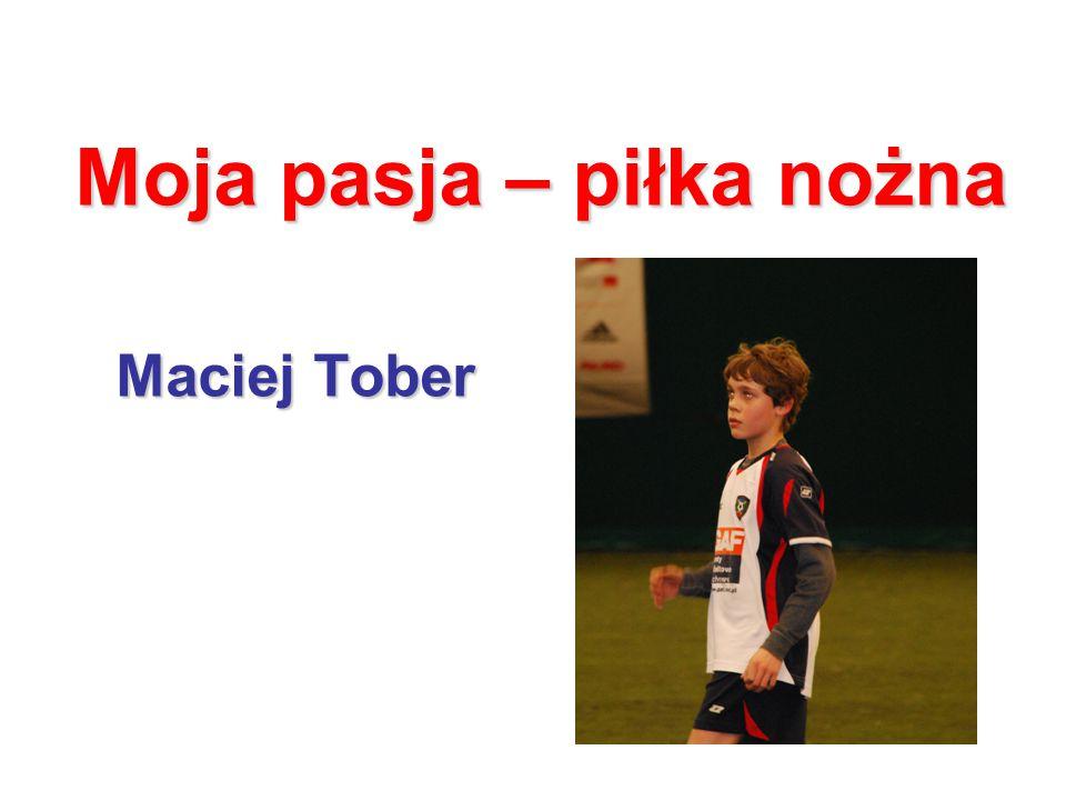 Moja pasja – piłka nożna Maciej Tober
