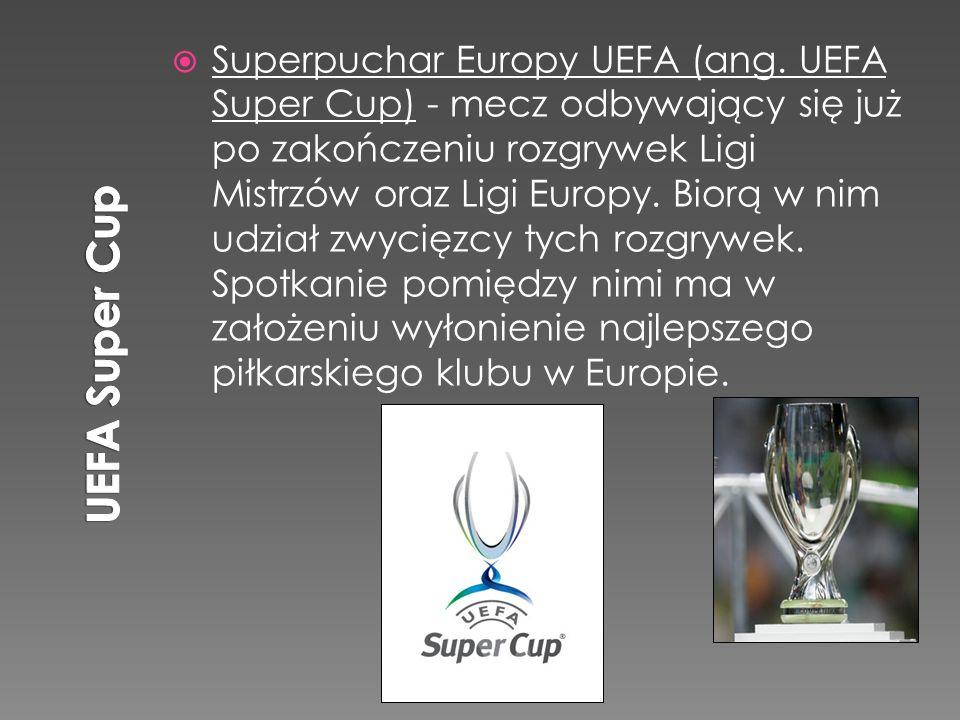  Superpuchar Europy UEFA (ang. UEFA Super Cup) - mecz odbywający się już po zakończeniu rozgrywek Ligi Mistrzów oraz Ligi Europy. Biorą w nim udział