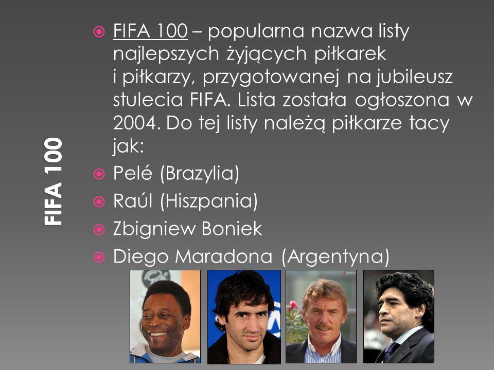  FIFA 100 – popularna nazwa listy najlepszych żyjących piłkarek i piłkarzy, przygotowanej na jubileusz stulecia FIFA. Lista została ogłoszona w 2004.