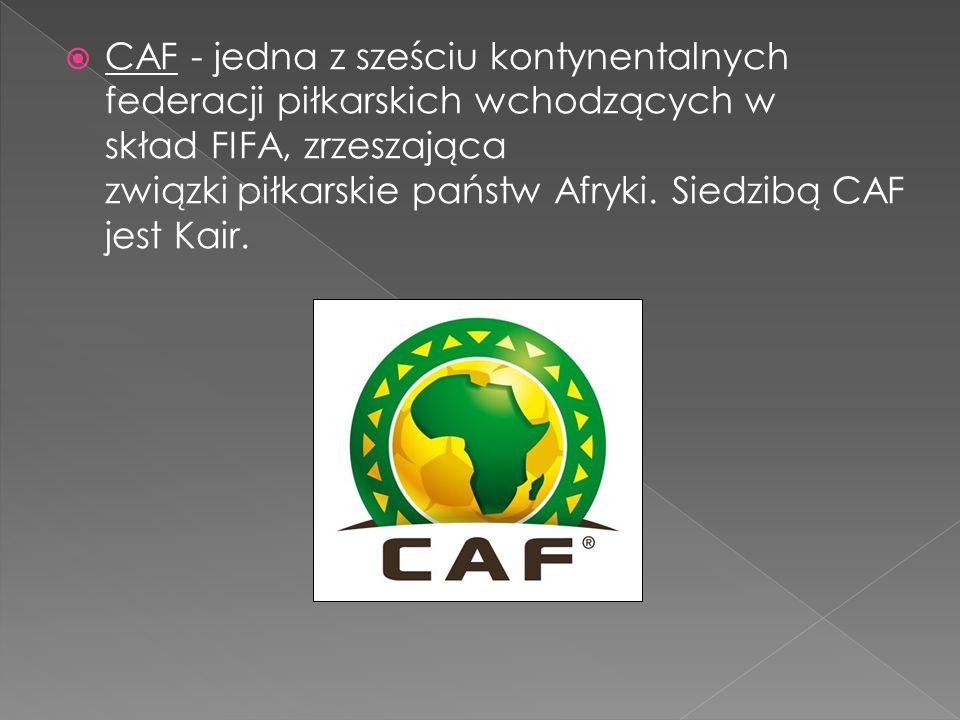  CAF - jedna z sześciu kontynentalnych federacji piłkarskich wchodzących w skład FIFA, zrzeszająca związki piłkarskie państw Afryki. Siedzibą CAF jes