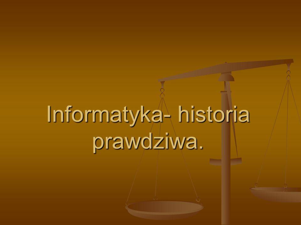 Informatyka- historia prawdziwa.