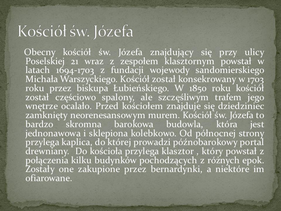Obecny kościół św. Józefa znajdujący się przy ulicy Poselskiej 21 wraz z zespołem klasztornym powstał w latach 1694-1703 z fundacji wojewody sandomier