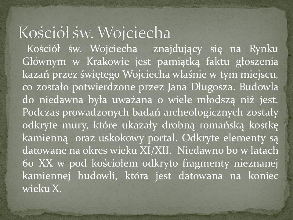 Kościół św. Wojciecha znajdujący się na Rynku Głównym w Krakowie jest pamiątką faktu głoszenia kazań przez świętego Wojciecha właśnie w tym miejscu, c