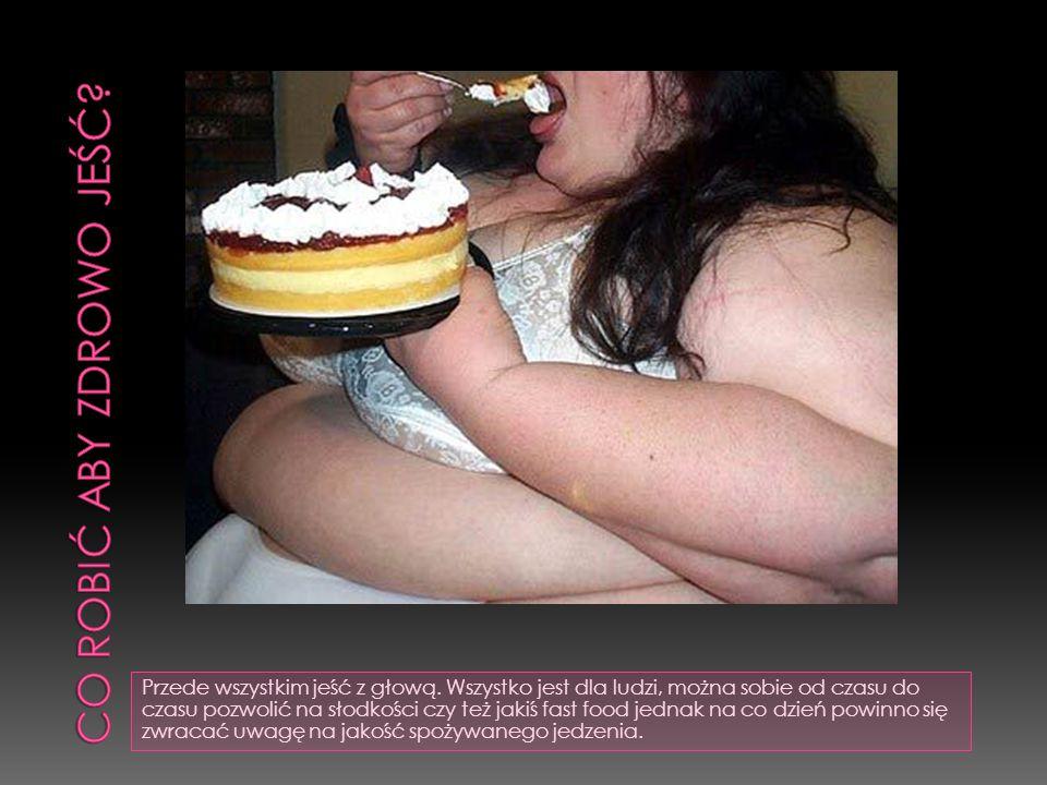 Przede wszystkim jeść z głową. Wszystko jest dla ludzi, można sobie od czasu do czasu pozwolić na słodkości czy też jakiś fast food jednak na co dzień