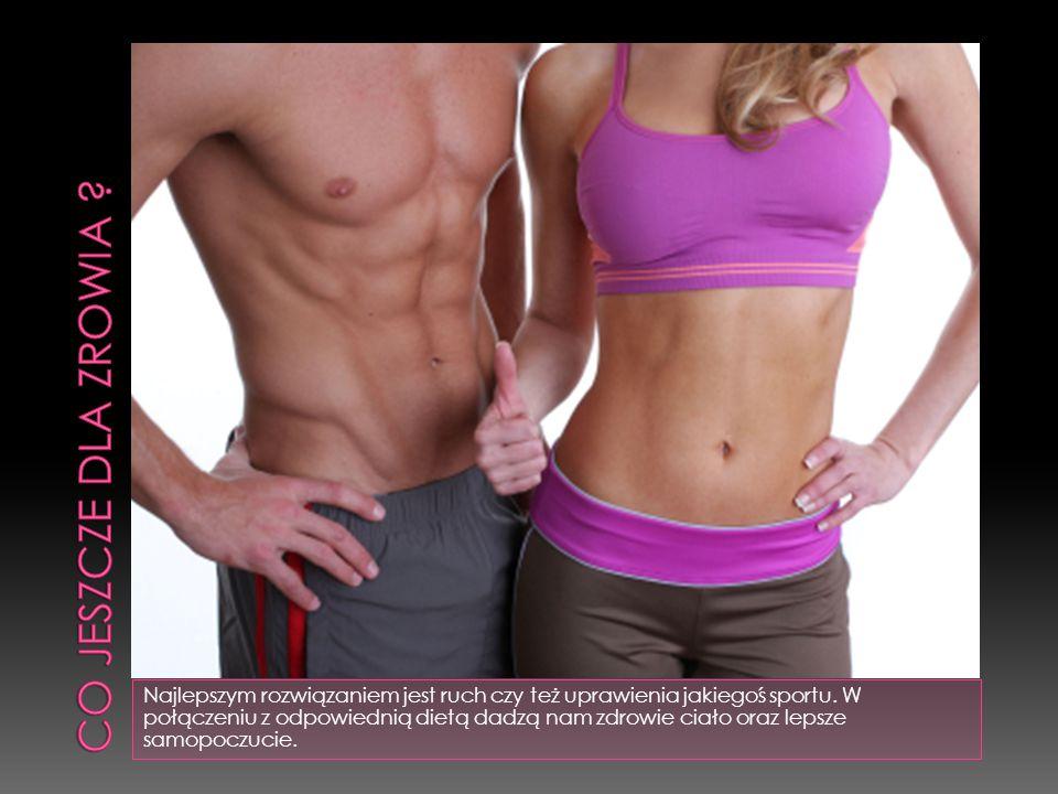 Najlepszym rozwiązaniem jest ruch czy też uprawienia jakiegoś sportu. W połączeniu z odpowiednią dietą dadzą nam zdrowie ciało oraz lepsze samopoczuci