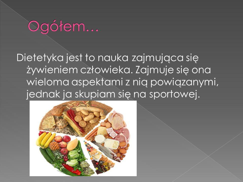 Dietetyka jest to nauka zajmująca się żywieniem człowieka. Zajmuje się ona wieloma aspektami z nią powiązanymi, jednak ja skupiam się na sportowej.