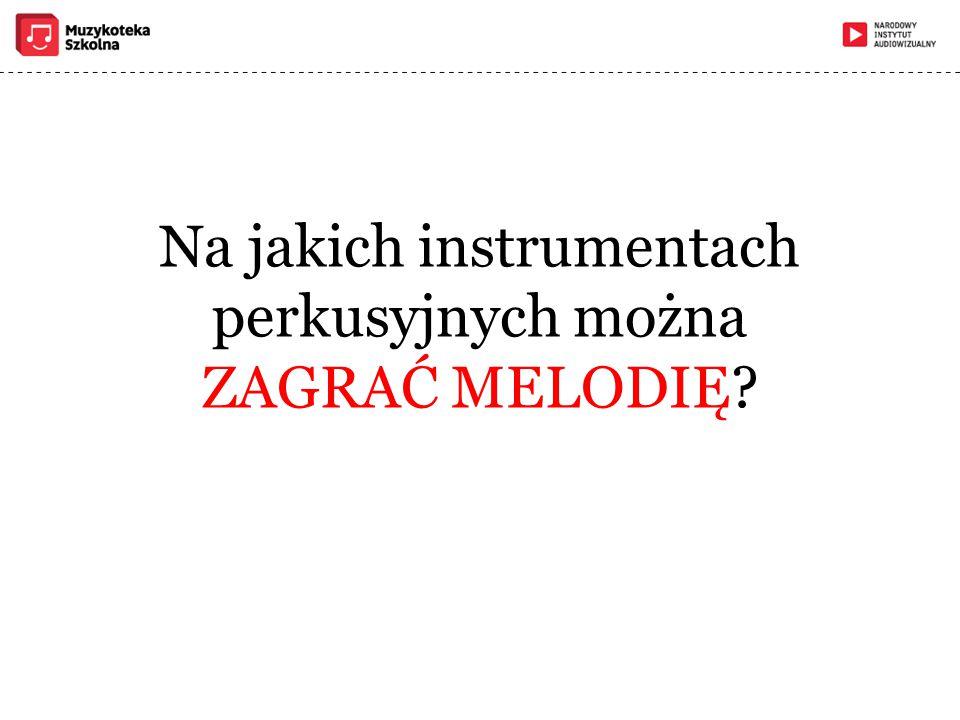 Na jakich instrumentach perkusyjnych można ZAGRAĆ MELODIĘ?