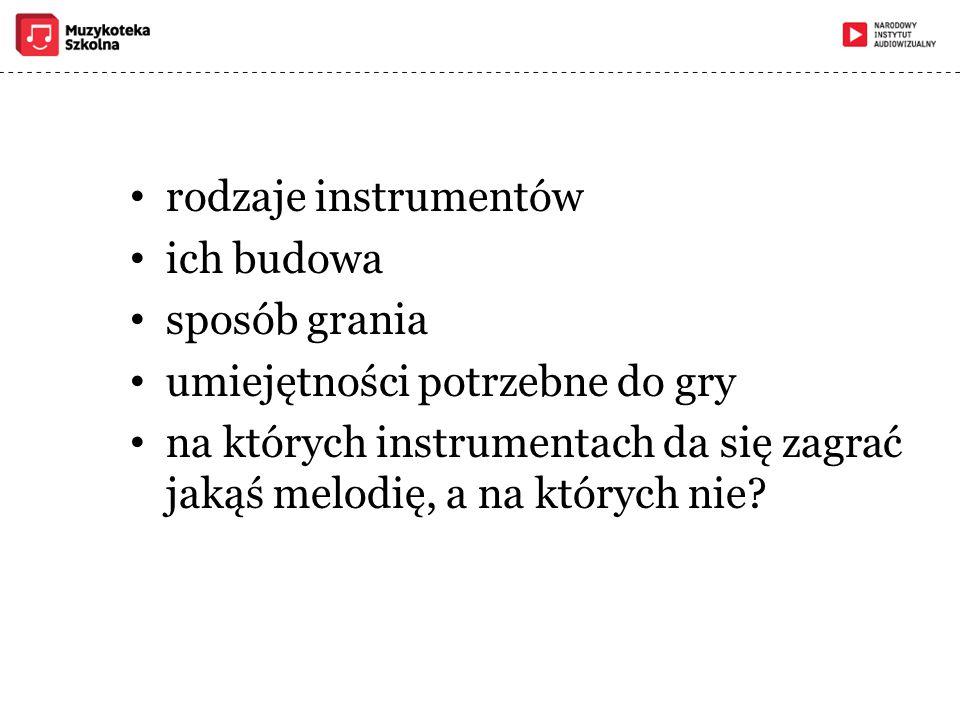 rodzaje instrumentów ich budowa sposób grania umiejętności potrzebne do gry na których instrumentach da się zagrać jakąś melodię, a na których nie?