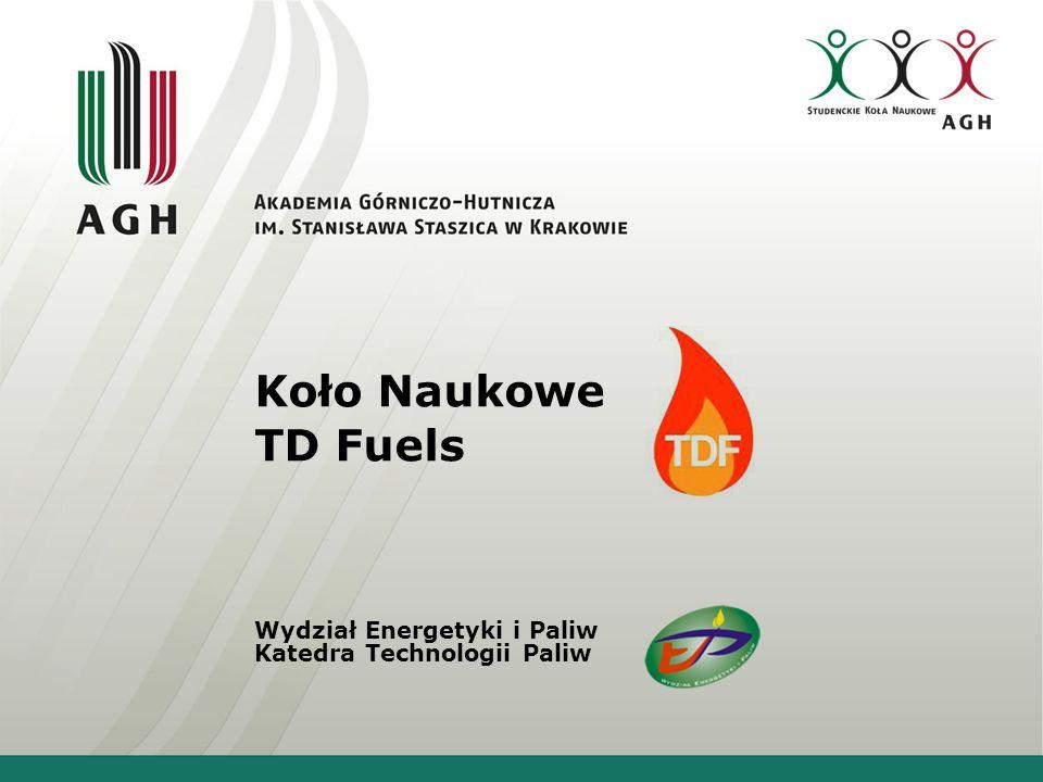 Koło Naukowe TD Fuels Wydział Energetyki i Paliw Katedra Technologii Paliw