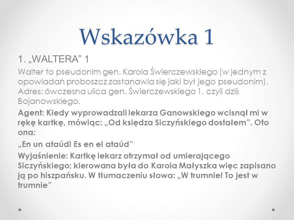 """Wskazówka 1 1. """"WALTERA"""" 1 Walter to pseudonim gen. Karola Świerczewskiego (w jednym z opowiadań proboszcz zastanawia się jaki był jego pseudonim). Ad"""