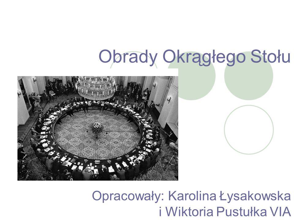 Obrady Okrągłego Stołu Opracowały: Karolina Łysakowska i Wiktoria Pustułka VIA