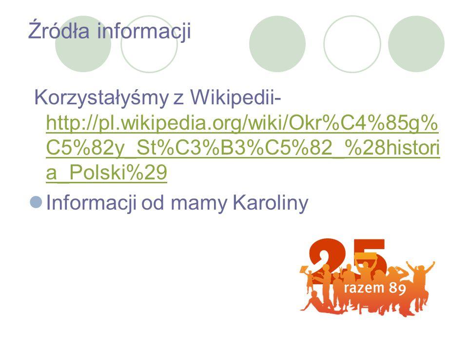 Źródła informacji Korzystałyśmy z Wikipedii- http://pl.wikipedia.org/wiki/Okr%C4%85g% C5%82y_St%C3%B3%C5%82_%28histori a_Polski%29 http://pl.wikipedia