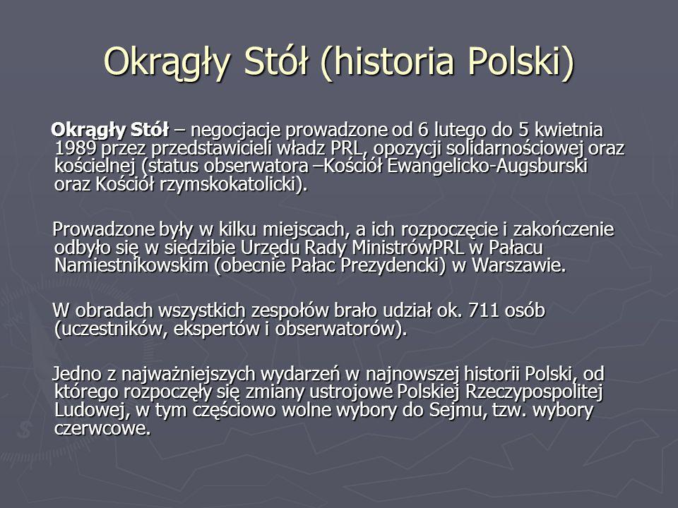 Okrągły Stół (historia Polski) Okrągły Stół – negocjacje prowadzone od 6 lutego do 5 kwietnia 1989 przez przedstawicieli władz PRL, opozycji solidarno