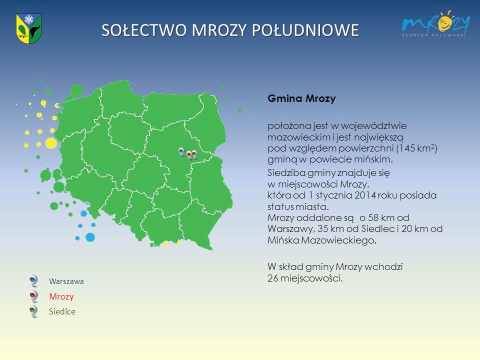 SOŁECTWO MROZY POŁUDNIOWE Gmina Mrozy położona jest w województwie mazowieckim i jest największą pod względem powierzchni (145 km 2 ) gminą w powiecie