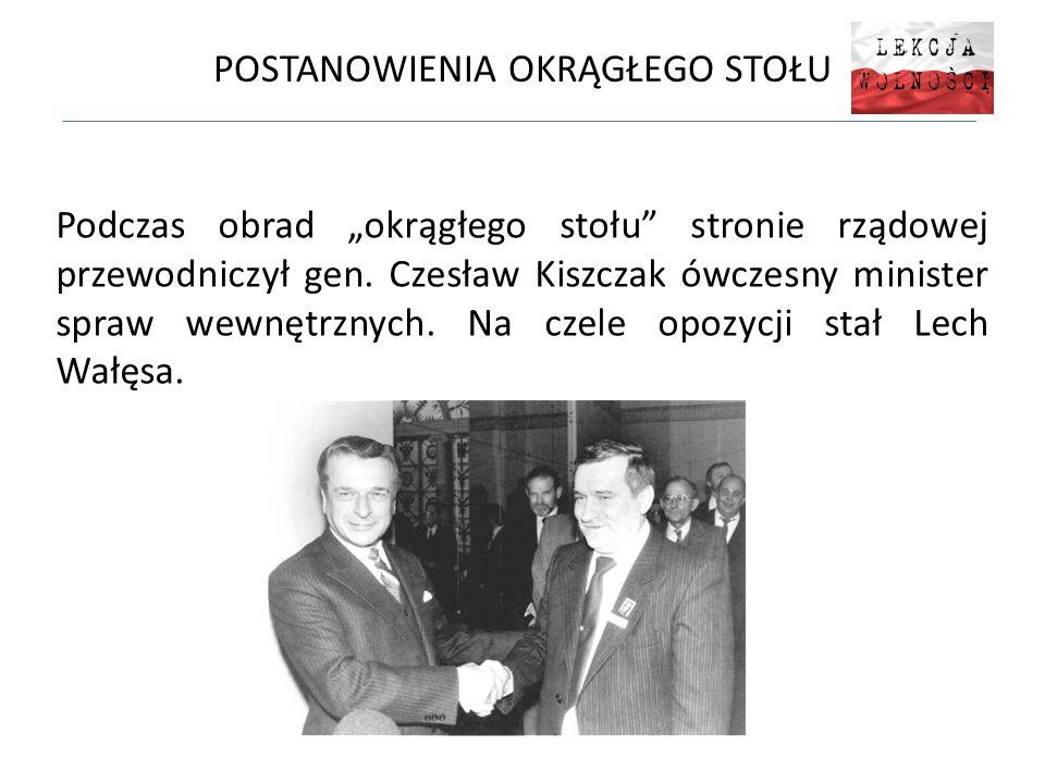 """POSTANOWIENIA OKRĄGŁEGO STOŁU Podczas obrad """"okrągłego stołu"""" stronie rządowej przewodniczył gen. Czesław Kiszczak ówczesny minister spraw wewnętrznyc"""
