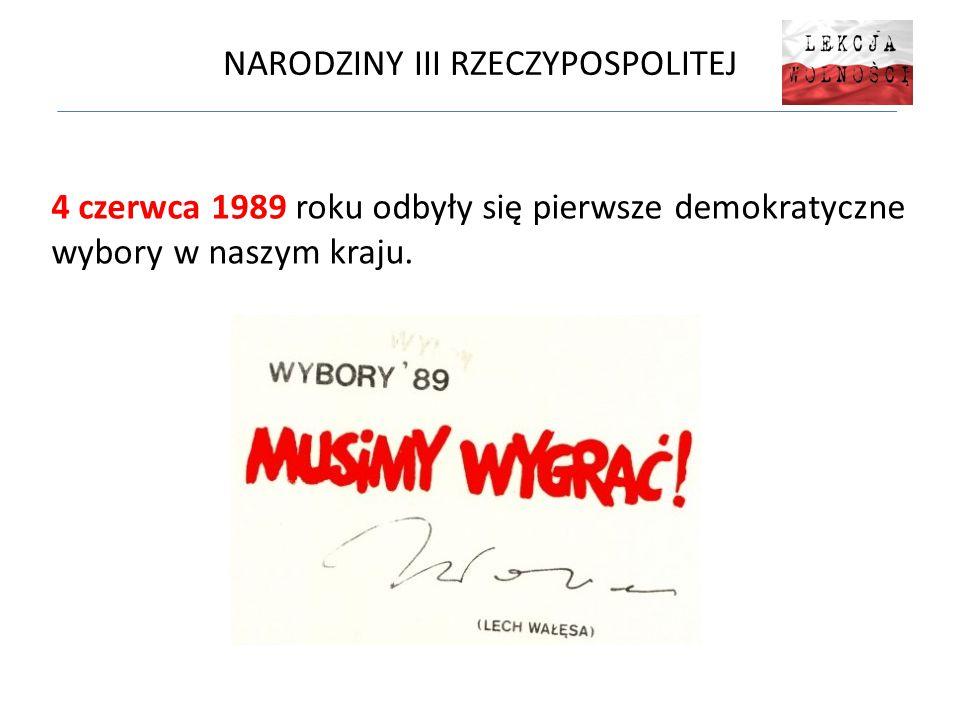 NARODZINY III RZECZYPOSPOLITEJ 4 czerwca 1989 roku odbyły się pierwsze demokratyczne wybory w naszym kraju.