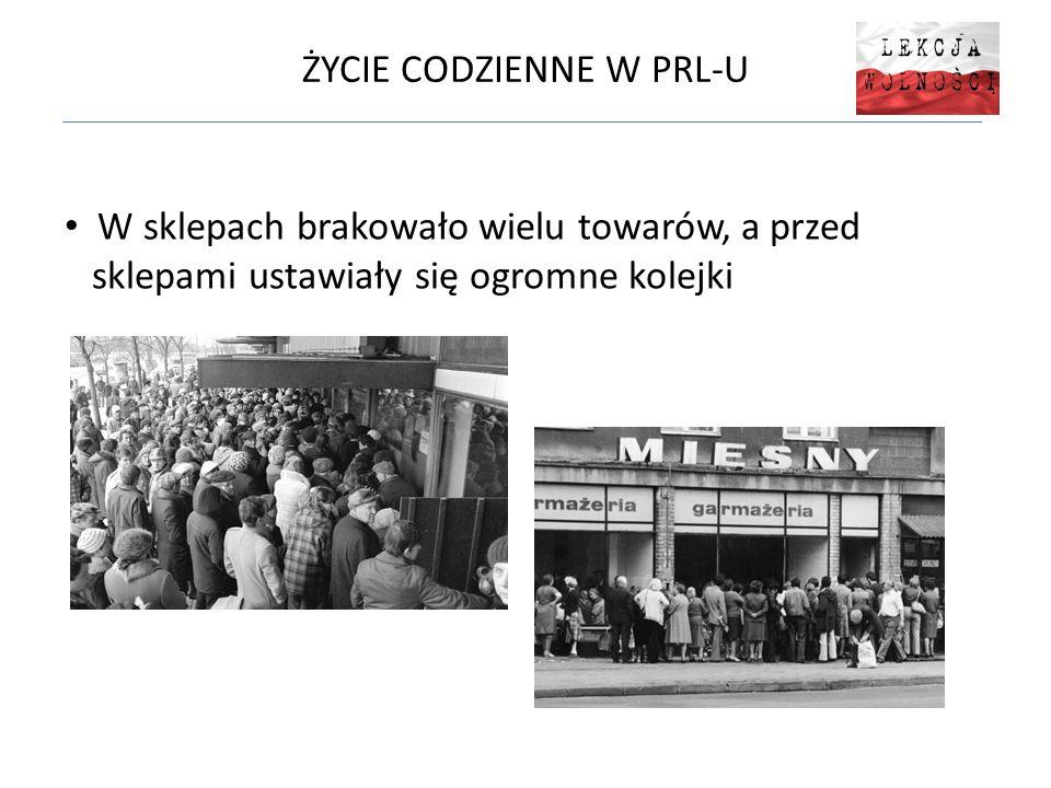 ŻYCIE CODZIENNE W PRL-U W sklepach brakowało wielu towarów, a przed sklepami ustawiały się ogromne kolejki
