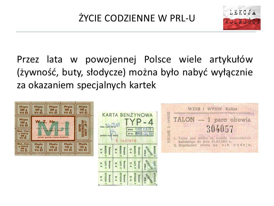 ŻYCIE CODZIENNE W PRL-U Przez lata w powojennej Polsce wiele artykułów (żywność, buty, słodycze) można było nabyć wyłącznie za okazaniem specjalnych kartek