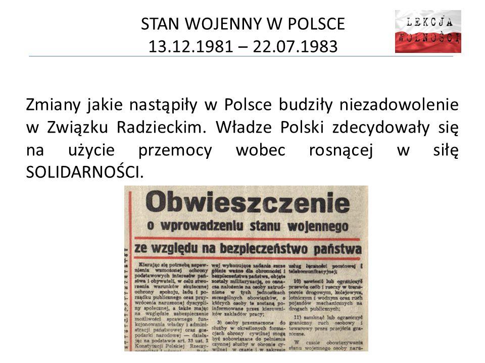 STAN WOJENNY W POLSCE 13.12.1981 – 22.07.1983 Zmiany jakie nastąpiły w Polsce budziły niezadowolenie w Związku Radzieckim. Władze Polski zdecydowały s