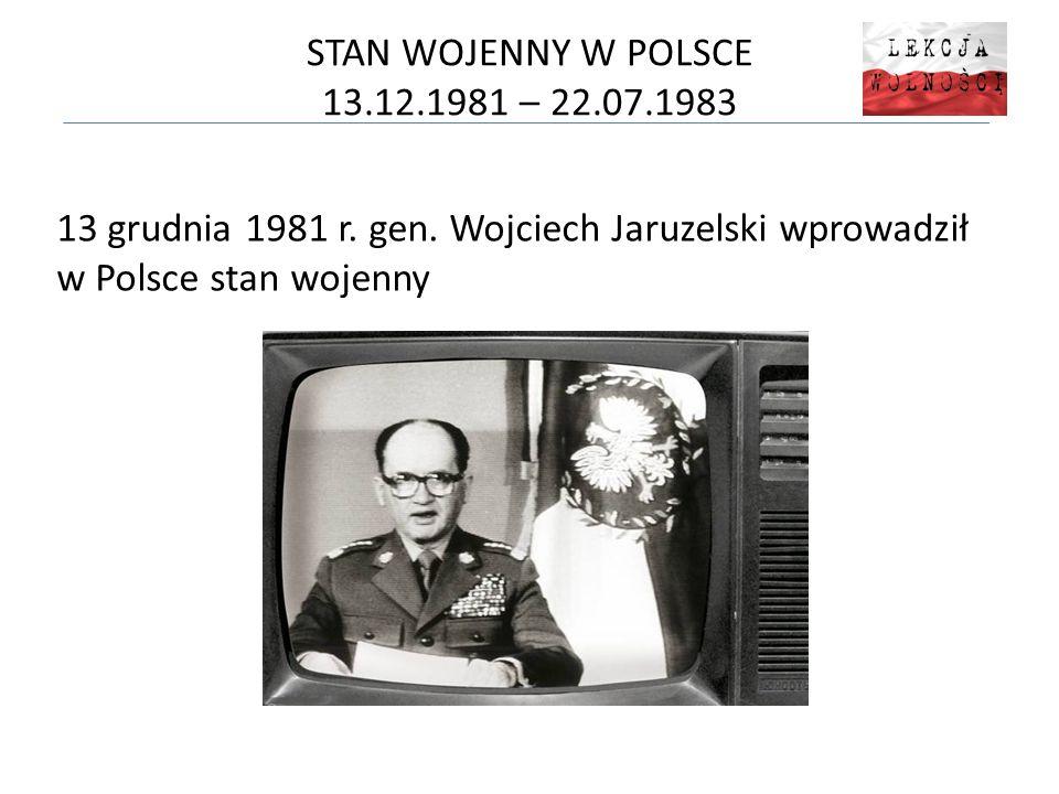 STAN WOJENNY W POLSCE 13.12.1981 – 22.07.1983 13 grudnia 1981 r. gen. Wojciech Jaruzelski wprowadził w Polsce stan wojenny