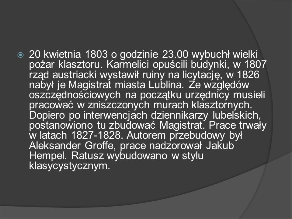  20 kwietnia 1803 o godzinie 23.00 wybuchł wielki pożar klasztoru. Karmelici opuścili budynki, w 1807 rząd austriacki wystawił ruiny na licytację, w