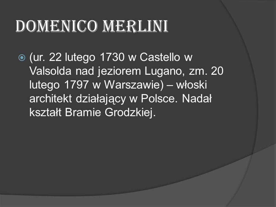 Domenico Merlini  (ur. 22 lutego 1730 w Castello w Valsolda nad jeziorem Lugano, zm. 20 lutego 1797 w Warszawie) – włoski architekt działający w Pols