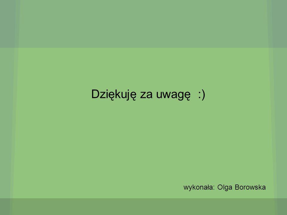 Dziękuję za uwagę :) wykonała: Olga Borowska