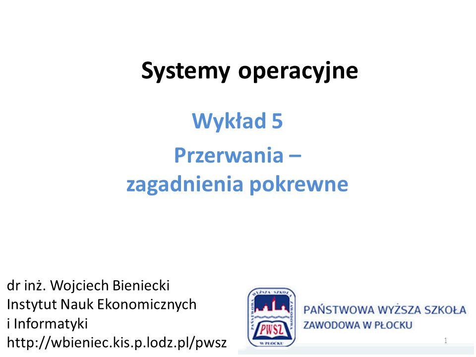 Systemy operacyjne Wykład 5 Przerwania – zagadnienia pokrewne dr inż.