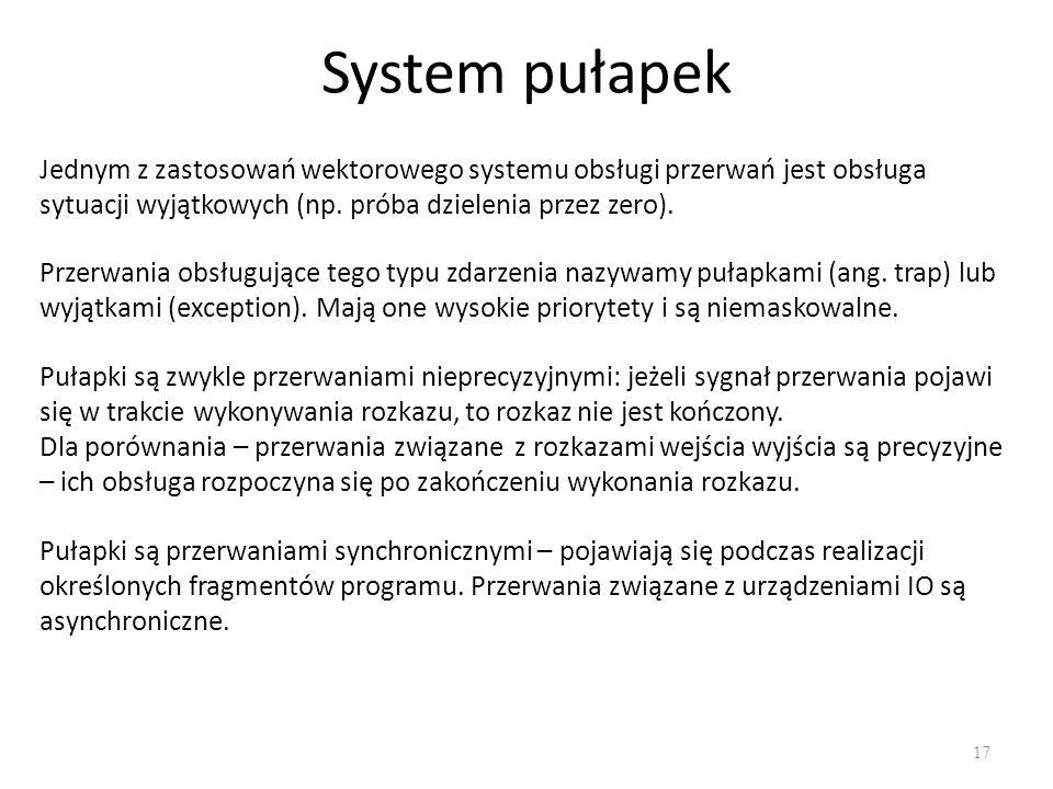 System pułapek 17 Jednym z zastosowań wektorowego systemu obsługi przerwań jest obsługa sytuacji wyjątkowych (np.