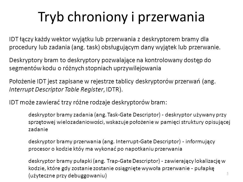 Tryb chroniony i przerwania 5 Położenie IDT jest zapisane w rejestrze tablicy deskryptorów przerwań (ang.