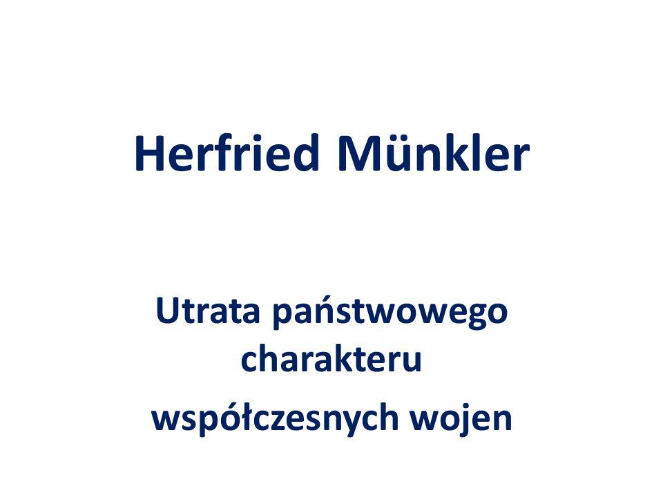 Herfried Münkler Utrata państwowego charakteru współczesnych wojen