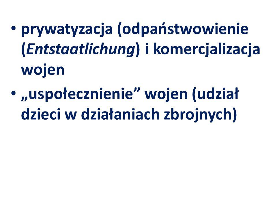 """prywatyzacja (odpaństwowienie (Entstaatlichung) i komercjalizacja wojen """"uspołecznienie"""" wojen (udział dzieci w działaniach zbrojnych)"""