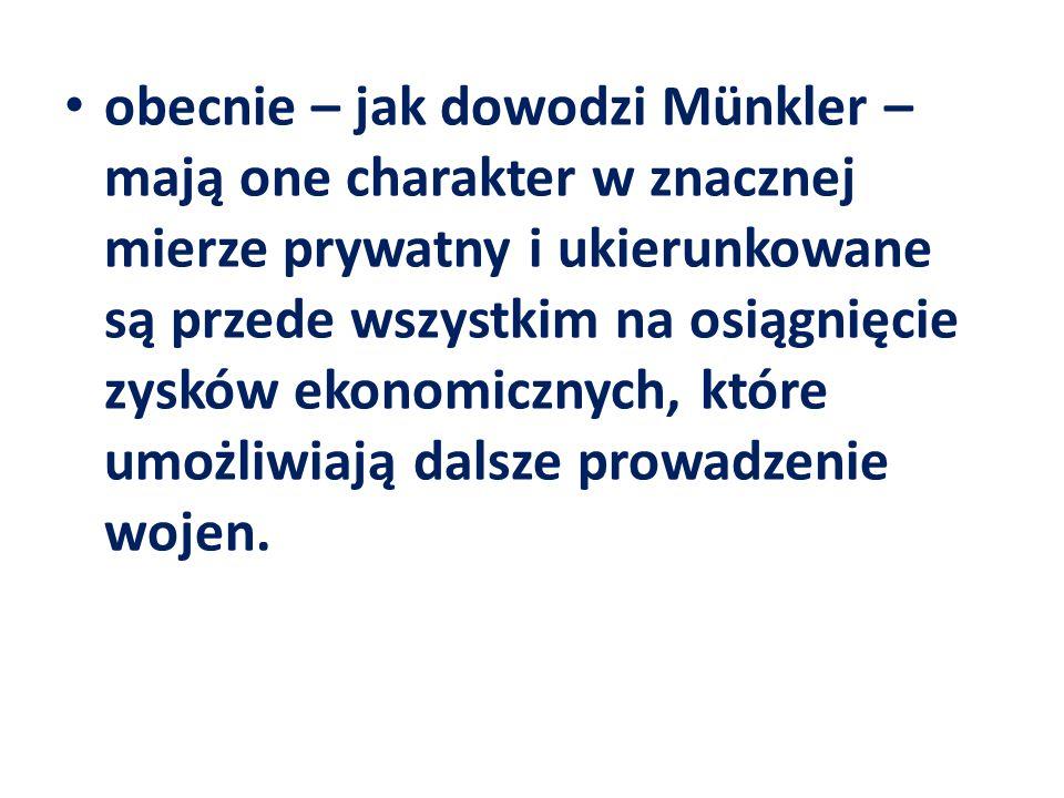 obecnie – jak dowodzi Münkler – mają one charakter w znacznej mierze prywatny i ukierunkowane są przede wszystkim na osiągnięcie zysków ekonomicznych,