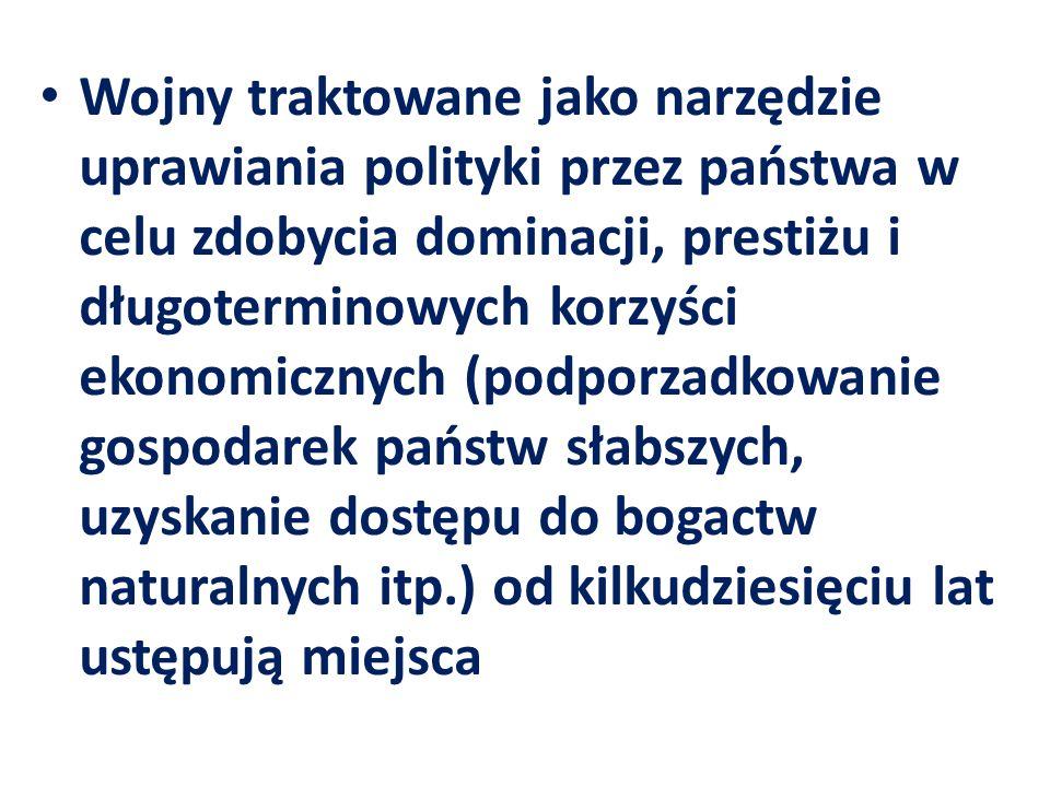 Wojny traktowane jako narzędzie uprawiania polityki przez państwa w celu zdobycia dominacji, prestiżu i długoterminowych korzyści ekonomicznych (podpo