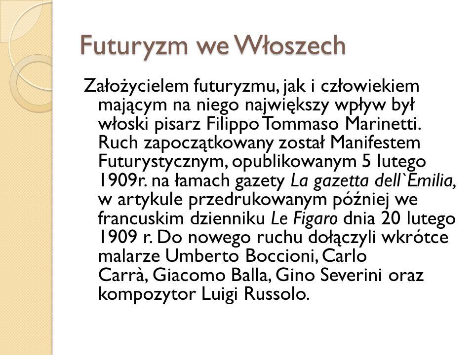 Futuryzm we Włoszech Założycielem futuryzmu, jak i człowiekiem mającym na niego największy wpływ był włoski pisarz Filippo Tommaso Marinetti. Ruch zap