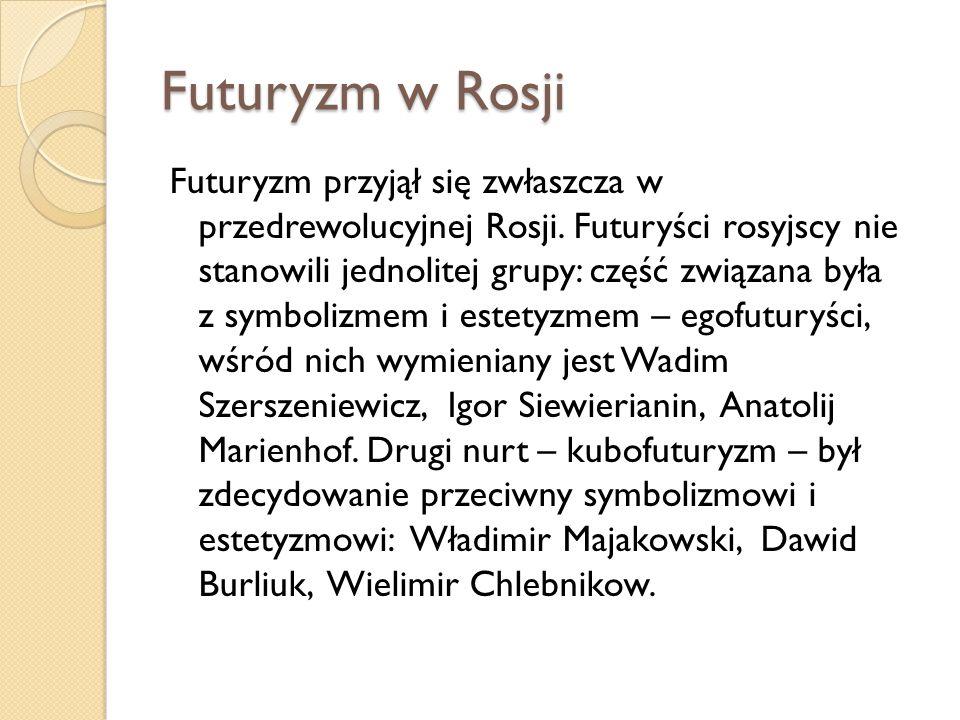 Futuryzm w Rosji Futuryzm przyjął się zwłaszcza w przedrewolucyjnej Rosji. Futuryści rosyjscy nie stanowili jednolitej grupy: część związana była z sy