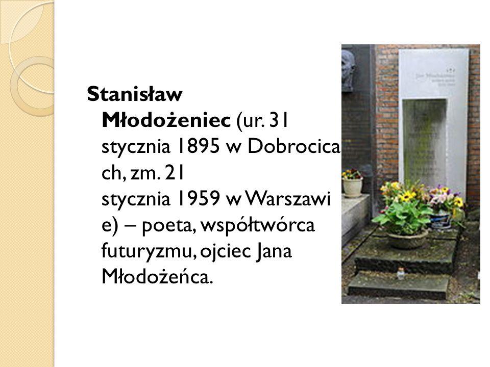 Stanisław Młodożeniec (ur. 31 stycznia 1895 w Dobrocica ch, zm. 21 stycznia 1959 w Warszawi e) – poeta, współtwórca futuryzmu, ojciec Jana Młodożeńca.