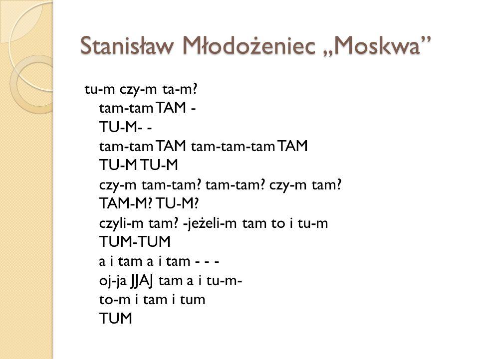 """Stanisław Młodożeniec,,Moskwa"""" tu-m czy-m ta-m? tam-tam TAM - TU-M- - tam-tam TAM tam-tam-tam TAM TU-M TU-M czy-m tam-tam? tam-tam? czy-m tam? TAM-M?"""