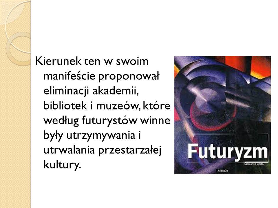 Kierunek ten w swoim manifeście proponował eliminacji akademii, bibliotek i muzeów, które według futurystów winne były utrzymywania i utrwalania przes