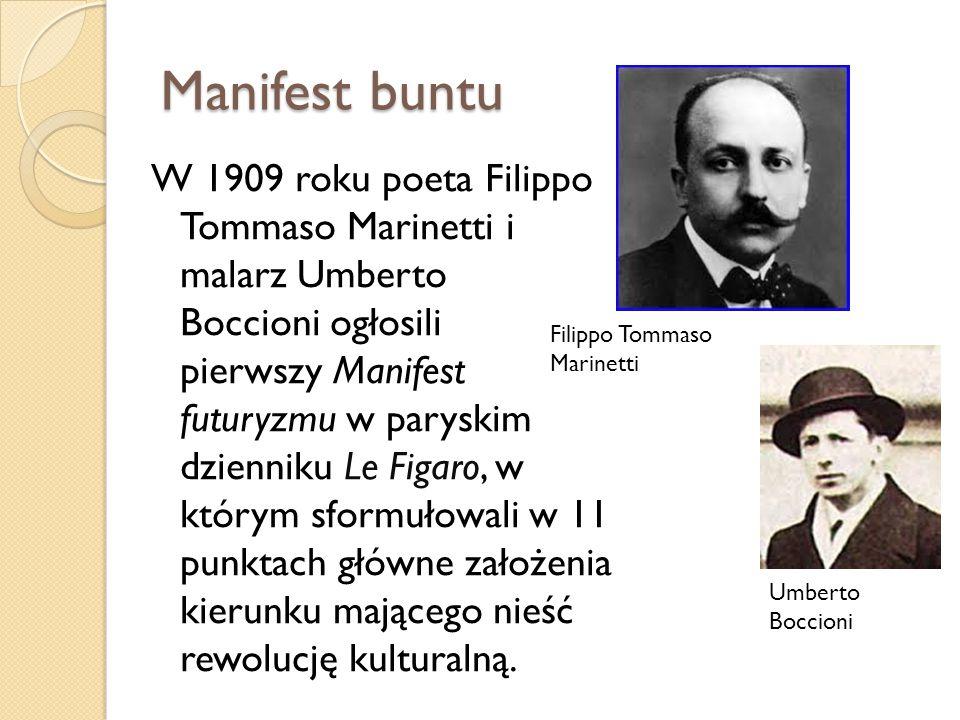 Manifest buntu W 1909 roku poeta Filippo Tommaso Marinetti i malarz Umberto Boccioni ogłosili pierwszy Manifest futuryzmu w paryskim dzienniku Le Figa