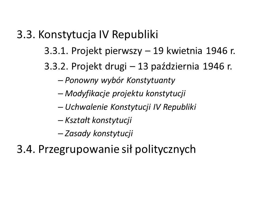 3.3. Konstytucja IV Republiki 3.3.1. Projekt pierwszy – 19 kwietnia 1946 r. 3.3.2. Projekt drugi – 13 październia 1946 r. – Ponowny wybór Konstytuanty