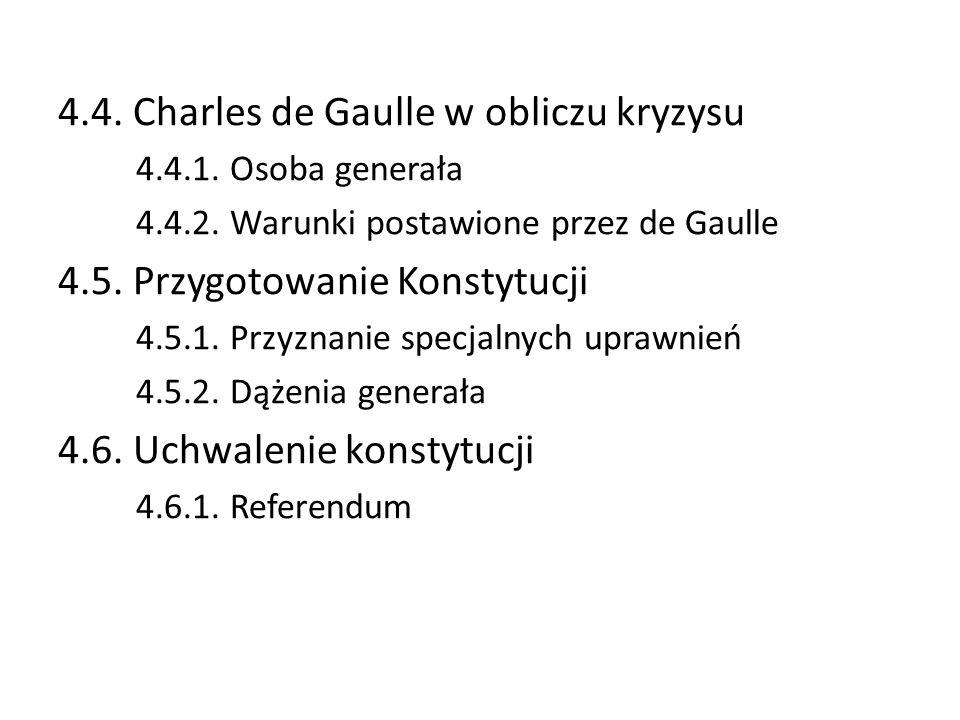 4.4. Charles de Gaulle w obliczu kryzysu 4.4.1. Osoba generała 4.4.2. Warunki postawione przez de Gaulle 4.5. Przygotowanie Konstytucji 4.5.1. Przyzna