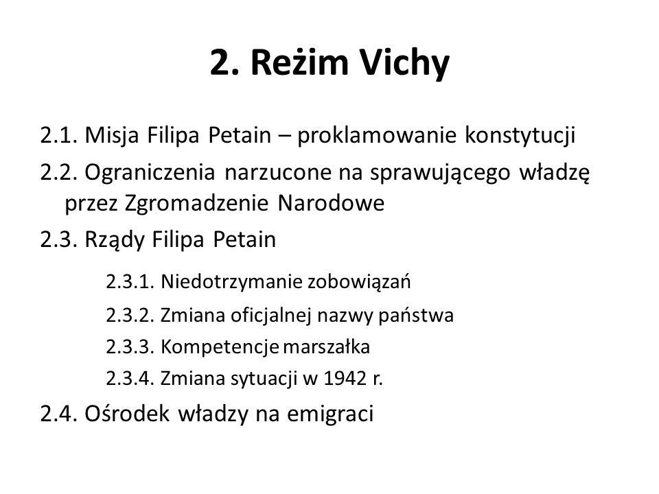 2. Reżim Vichy 2.1. Misja Filipa Petain – proklamowanie konstytucji 2.2. Ograniczenia narzucone na sprawującego władzę przez Zgromadzenie Narodowe 2.3