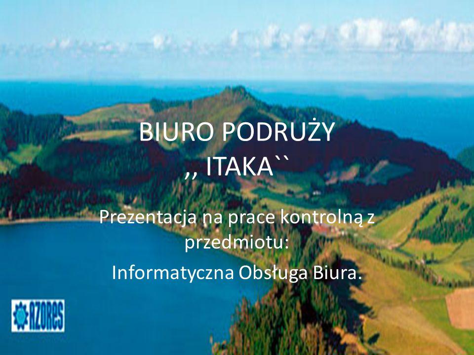 BIURO PODRUŻY,, ITAKA`` Prezentacja na prace kontrolną z przedmiotu: Informatyczna Obsługa Biura.
