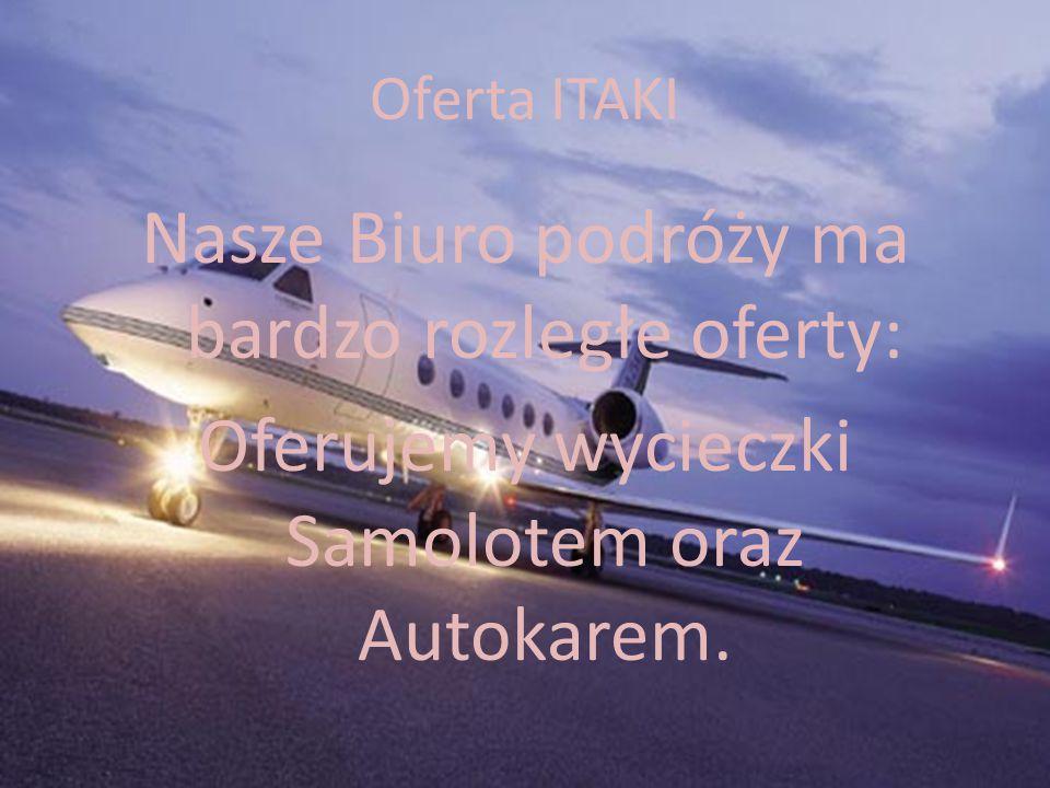Oferta ITAKI Nasze Biuro podróży ma bardzo rozległe oferty: Oferujemy wycieczki Samolotem oraz Autokarem.