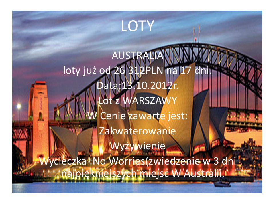 LOTY AUSTRALIA loty już od 26 312PLN na 17 dni. Data:13.10.2012r. Lot z WARSZAWY W Cenie zawarte jest: Zakwaterowanie Wyżywienie Wycieczka :No Worries