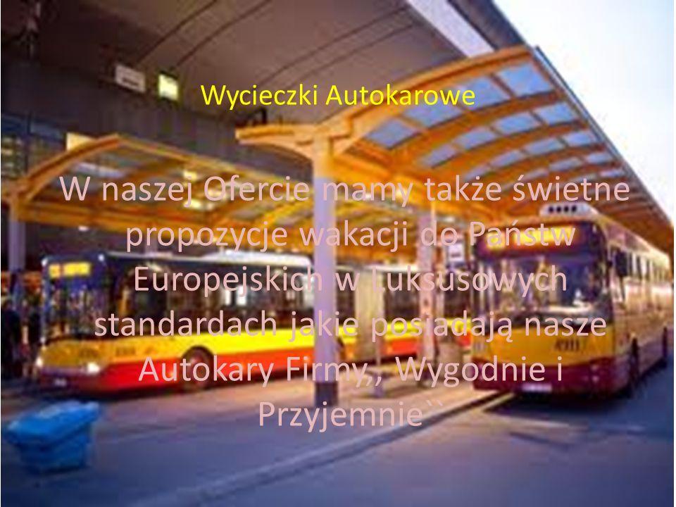 Wycieczki Autokarowe W naszej Ofercie mamy także świetne propozycje wakacji do Państw Europejskich w Luksusowych standardach jakie posiadają nasze Aut